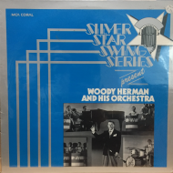 Woody Herman And His Orchestra ‎– Silver Star Swing Series Present